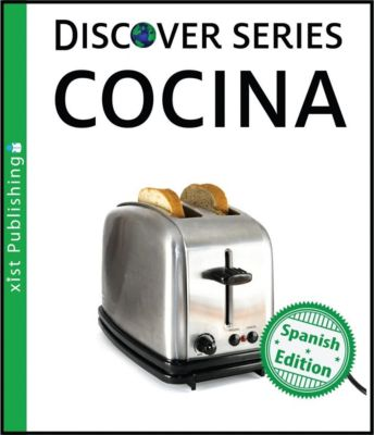 Xist Kids Spanish Books: Cocina, Xist Publishing