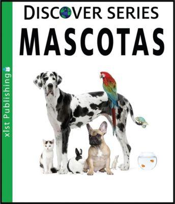 Xist Kids Spanish Books: Mascotas, Xist Publishing