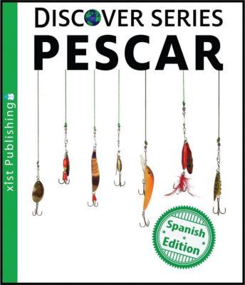 Xist Kids Spanish Books: Pescar, Xist Publishing