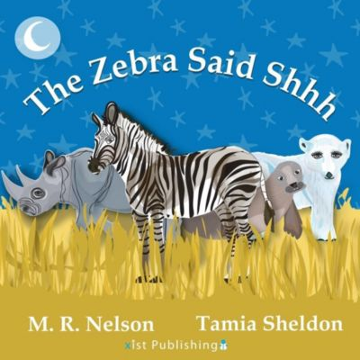 Xist Publishing: The Zebra Said Shhh, M. R. Nelson