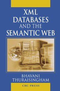 XML Databases and the Semantic Web, Bhavani Thuraisingham