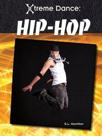 Xtreme Dance: Hip-Hop, S. L. Hamilton