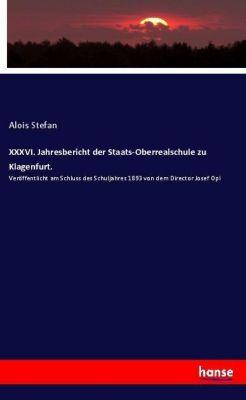 XXXVI. Jahresbericht der Staats-Oberrealschule zu Klagenfurt., Alois Stefan
