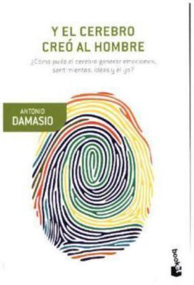Y el cerebro creó al hombre, Antonio R. Damasio
