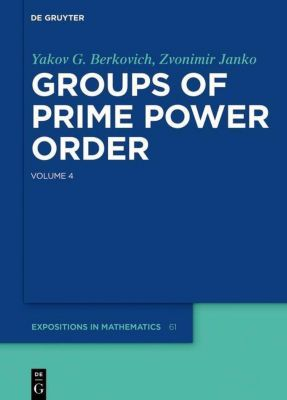 Yakov Berkovich; Zvonimir Janko: Groups of Prime P: Volume 4 Yakov Berkovich; Zvonimir Janko: Groups of Prime Power Order. Volume 4, Yakov G. Berkovich, Zvonimir Janko