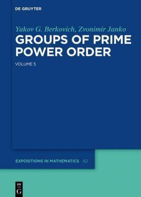 Yakov Berkovich; Zvonimir Janko: Groups of Prime P: Volume 5 Yakov Berkovich; Zvonimir Janko: Groups of Prime Power Order. Volume 5, Yakov G. Berkovich, Zvonimir Janko