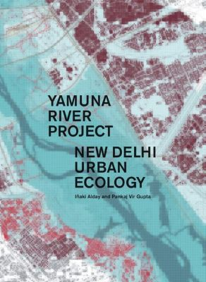 Yamuna River Project, Iñaki Alday, Pankaj Vir Gupta