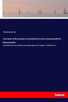 Year-Book of the Society of Colonial Wars in the Commonwealth of Massachusetts, Anonymous
