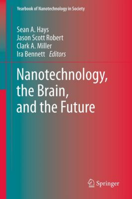 Yearbook of Nanotechnology in Society: Nanotechnology, the Brain, and the Future, Ira Bennett