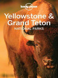 Yellowstone & Grand Teton National Parks Travel Guide, Lonely Planet