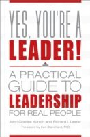 Yes, You're a Leader! A Practical Guide to Leadership for Real People, John Charles Kunich, Richard I. Lester