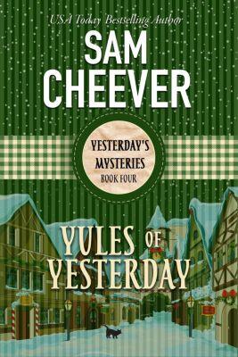 YESTERDAY'S MYSTERIES: Yules of Yesterday (YESTERDAY'S MYSTERIES, #4), Sam Cheever