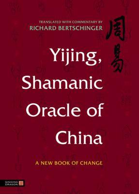Yijing, Shamanic Oracle of China, Richard Bertschinger