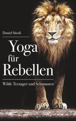 Yoga für Rebellen - Daniel Süssli |