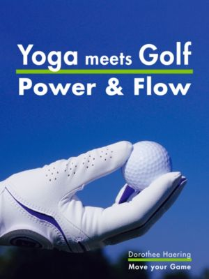 Yoga meets Golf: Mehr Power & Mehr Flow, Dorothee Haering