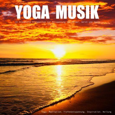 YOGA MUSIK - 11 traumhafte Yoga-Klangwelten zur Entspannung von Körper, Geist und Seele, Yella A. Deeken