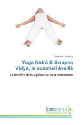Yoga Nidrâ & Swapna Vidya, le sommeil éveillé, Stéphane Lachance