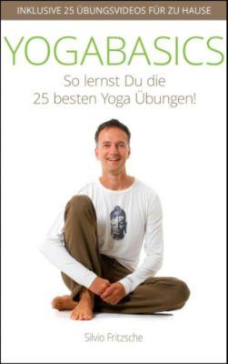 YOGABASICS - So lernst Du die 25 besten Yogaübungen, Silvio Fritzsche