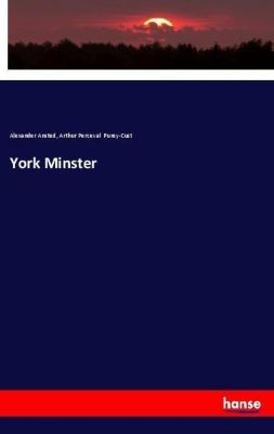 York Minster, Alexander Ansted, Arthur Perceval Purey-Cust