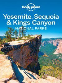 Yosemite, Sequoia & Kings Canyon National Parks Travel Guide, Lonely Planet