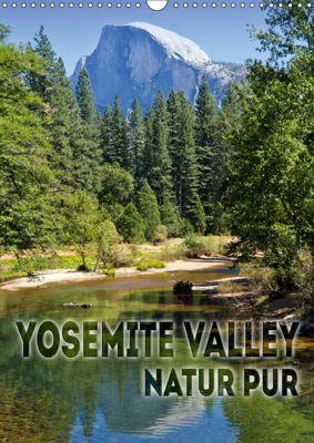 YOSEMITE VALLEY Natur Pur (Wandkalender 2019 DIN A3 hoch), Melanie Viola