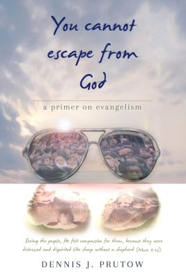 You Cannot Escape From God: A Primer on Evangelism, Dennis Prutow