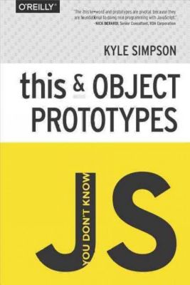 You Don't Know JS: this & Object Prototypes, Kyle Simpson