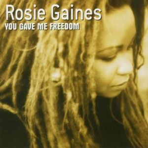 You Gave Me Freedom, Rosie Gaines