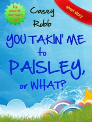 You Takin' Me to Paisley, or What?, Casey Robb