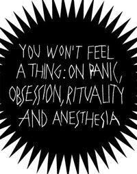 You won't feel a thing: on panic, obsession, rituality and anesthesia
