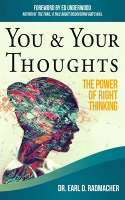 You & Your Thoughts: The Power of Right Thinking, Earl D. Radmacher