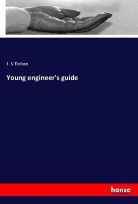 Young engineer's guide, J. V Rohan