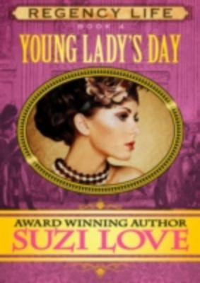 Young Lady's Day (Book 4 Regency Life Series), Suzi Love