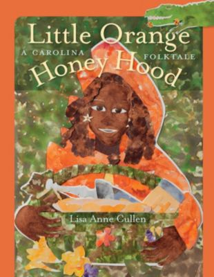 Young Palmetto Books: Little Orange Honey Hood, Lisa Anne Cullen