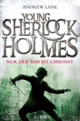 Young Sherlock Holmes Band 4: Nur der Tod ist umsonst, Andrew Lane