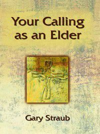 Your Calling as an Elder, Gary Straub