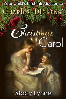 Your Child's First Introduction to Charles Dickens' Christmas Carol, Stacy Lynne