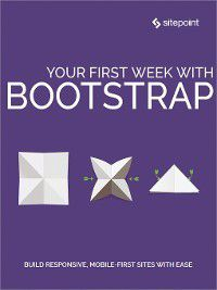 Your First Week With Bootstrap, Syed Fazle Rahman, Craig Watson, Ahmed Bouchefra, Maria Antonietta Perna, Ilya Bodrov-Krukowski, Ivaylo Gerchev, Rhiana Heath