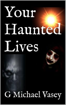 Your Haunted Lives, G Michael Vasey