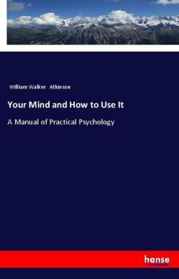 Your Mind and How to Use It, William Walker Atkinson