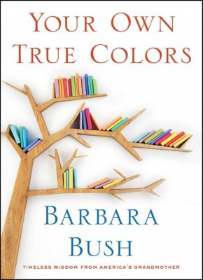 Your Own True Colors, Barbara Bush