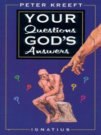 Your Questions, God's Answers, Peter Kreeft