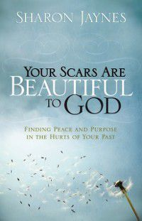 Your Scars Are Beautiful to God, Sharon Jaynes