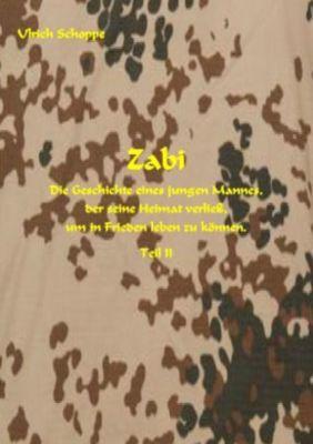 ZABI - Die Geschichte eines jungen Afghanen, der seine Heimat verließ, um in Frieden leben zu können - Teil II - Ulrich Schoppe  