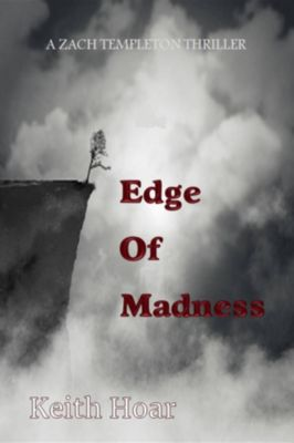Zach Templeton Thriller: Edge Of Madness, Keith A Hoar