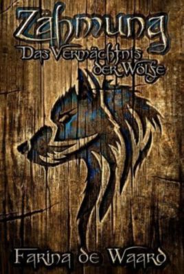 Zähmung - Das Vermächtnis der Wölfe - Farina de Waard pdf epub