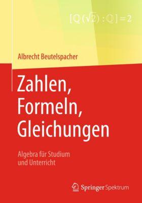 Zahlen, Formeln, Gleichungen, Albrecht Beutelspacher