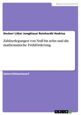 Zahlzerlegungen von Null bis zehn und die mathematische Frühförderung, Decker/ Litke/ Jungklaus/ Reinhardt/ Hodrius