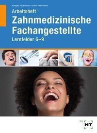 Zahnmedizinische Fachangestellte, Lernfelder 6-9, Arbeitsheft, Stefan Kurbjuhn, Monika Schierhorn, Eike Soltau, Sabine Werwitzke