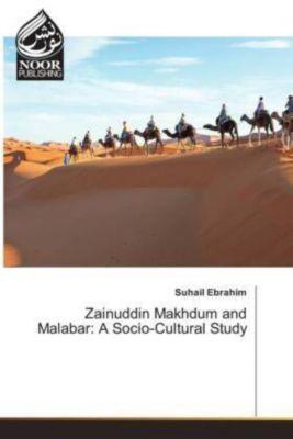 Zainuddin Makhdum and Malabar: A Socio-Cultural Study, Suhail Ebrahim